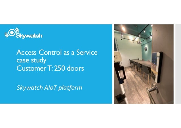 Access Control as a Service case study CustomerT:250 doors SkywatchAIoTplatform