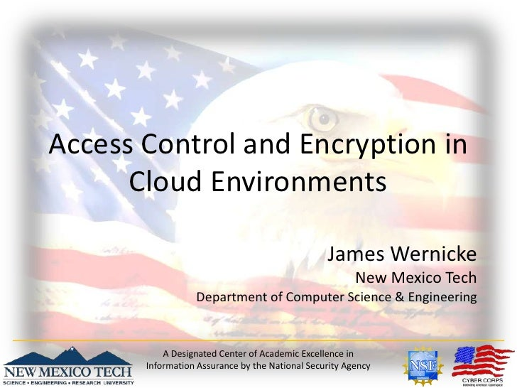 Access Control and Encryption in Cloud Environments<br />James Wernicke<br />New Mexico Tech<br />Department of Computer S...