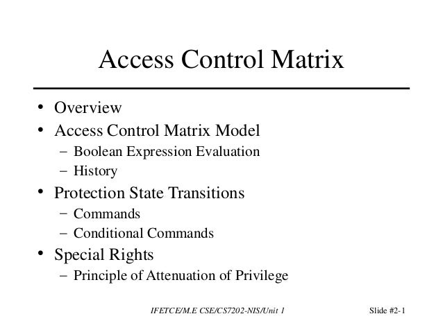 IFETCE/M.E CSE/CS7202-NIS/Unit 1 Slide #2-1 Access Control Matrix • Overview • Access Control Matrix Model – Boolean Expre...