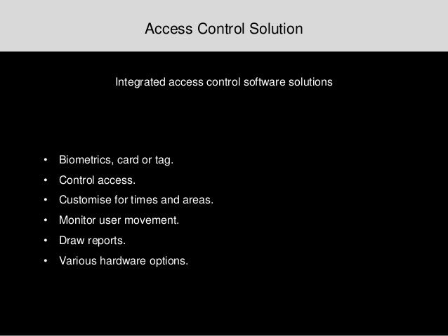 Access Control Solution • Biometrics, card or tag. • Control access. • Customise for times and areas. • Monitor user movem...