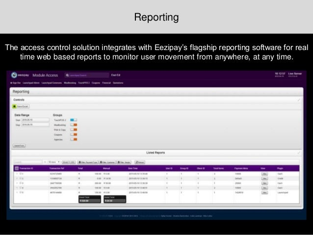 Reporting The access control solution integrates with Eezipay's flagship reporting software for real time web based report...