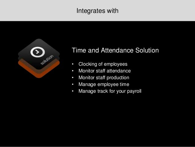 Time and Attendance Solution • Clocking of employees • Monitor staff attendance • Monitor staff production • Manage employ...