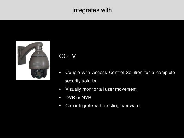 CCTV • Couple with Access Control Solution for a complete security solution • Visually monitor all user movement • DVR or ...