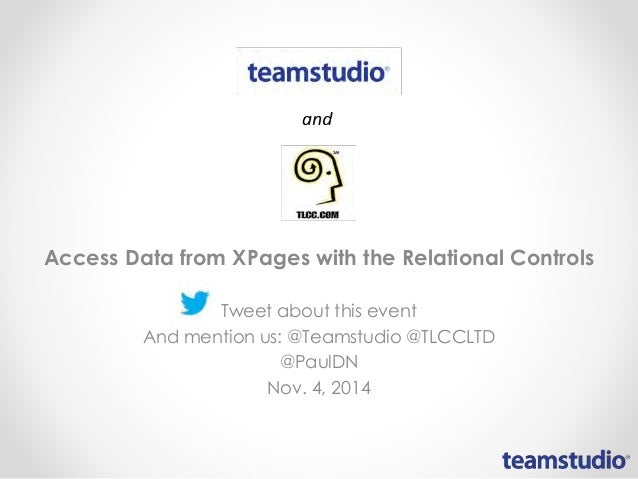 Access Data from XPages with the Relational Controls  Tweet about this event  And mention us: @Teamstudio @TLCCLTD  @PaulD...