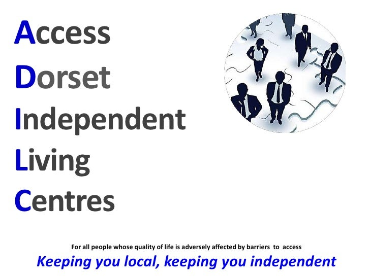 AccessDorsetIndependentLivingCentres     For all people whose quality of life is adversely affected by barriers to access ...