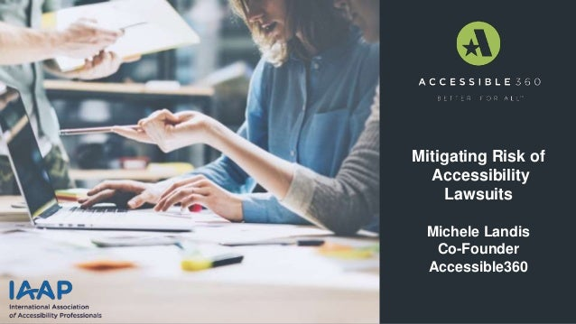 Mitigating Risk of Accessibility Lawsuits Michele Landis Co-Founder Accessible360 PP T