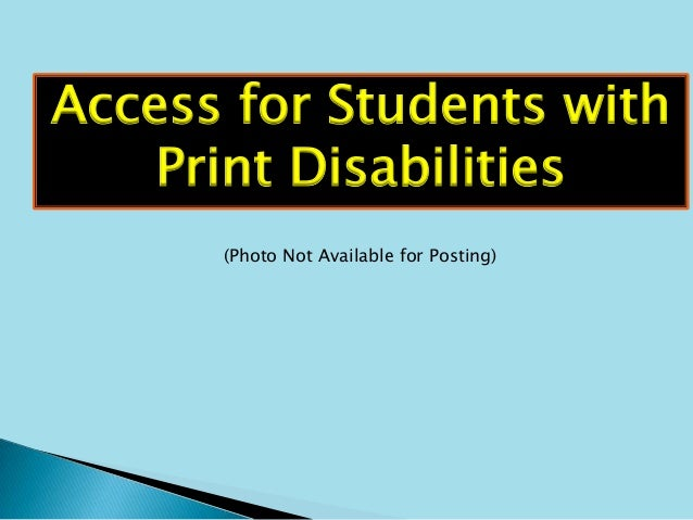 Access for Students with    Print Disabilities      (Photo Not Available for Posting)