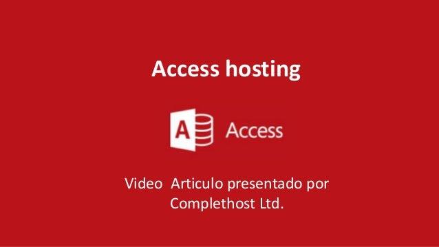 Access hosting Video Articulo presentado por Complethost Ltd.