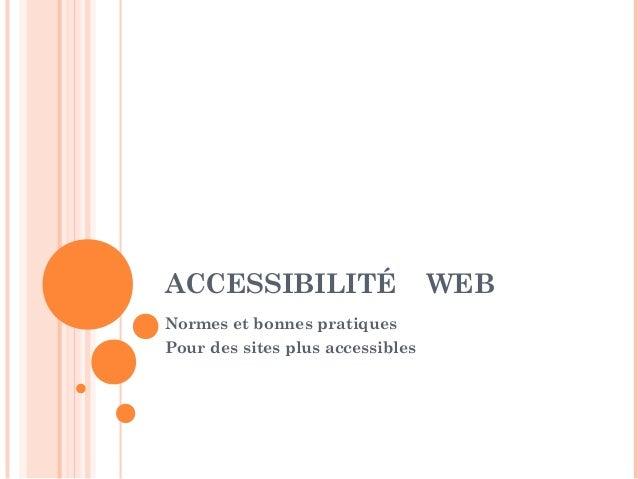 ACCESSIBILITÉ                     WEBNormes et bonnes pratiquesPour des sites plus accessibles