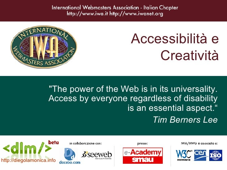 "Accessibilità e Creatività ""The power of the Web is in its universality. Access by everyone regardless of disability ..."