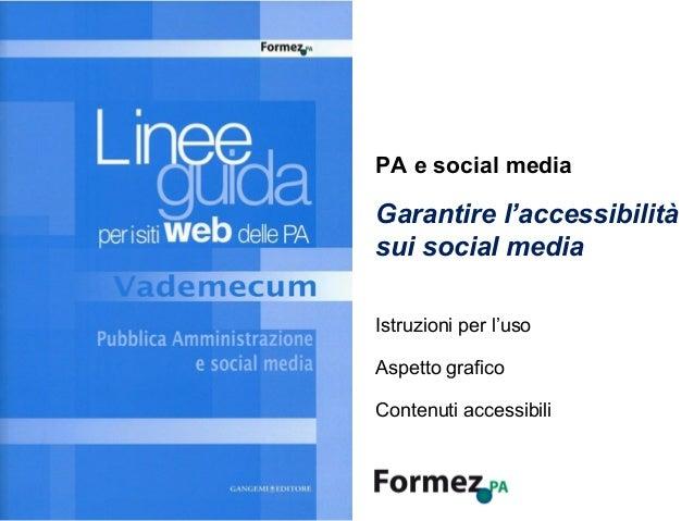 PA e social media Garantire l'accessibilità sui social media /100 1 di 42 Istruzioni per l'uso Aspetto grafico Contenuti a...