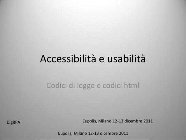 Accessibilità e usabilità           Codici di legge e codici htmlDigitPA                   Eupolis, Milano 12-13 dicembre ...