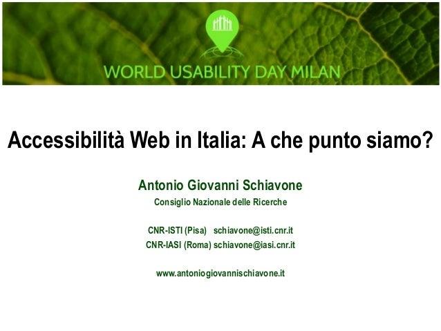 Accessibilità Web in Italia: A che punto siamo? Antonio Giovanni Schiavone Consiglio Nazionale delle Ricerche CNR-ISTI (Pi...