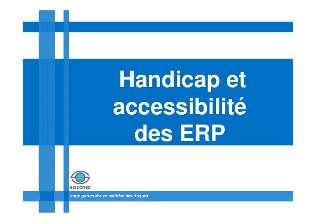 Handicap et                     accessibilité                       des ERPvotre partenaire en maîtrise des risques
