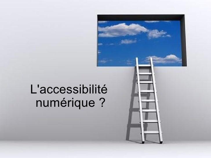L'accessibilité  numérique ?