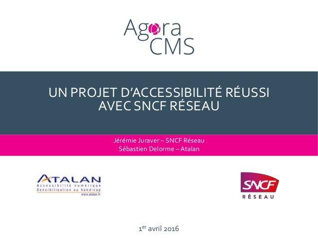 1er avril 2016 UN PROJET D'ACCESSIBILITÉ RÉUSSI AVEC SNCF RÉSEAU Jérémie Juraver – SNCF Réseau Sébastien Delorme – Atalan