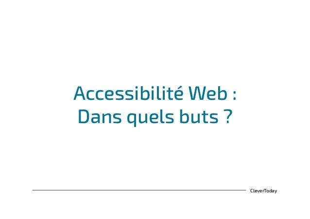 CleverToday Accessibilité Web : Dans quels buts ?