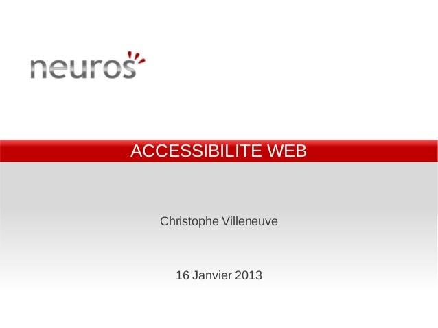 ACCESSIBILITE WEB  Christophe Villeneuve    16 Janvier 2013