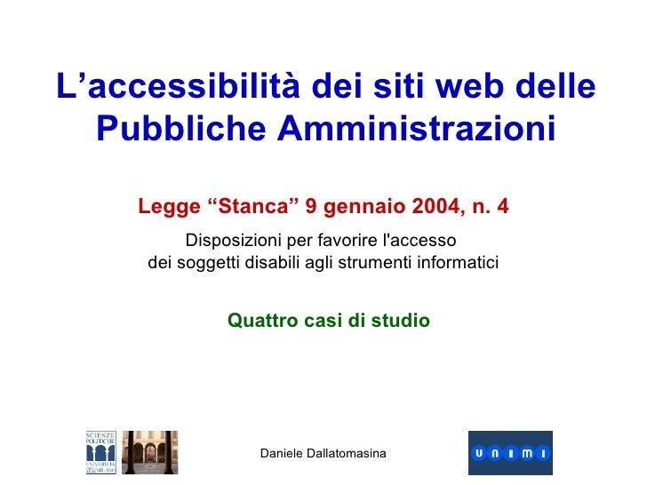 """Daniele Dallatomasina L'accessibilità dei siti web delle Pubbliche Amministrazioni Legge """"Stanca"""" 9 gennaio 2004, n. 4 Dis..."""