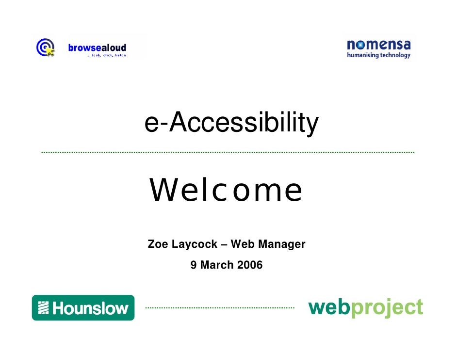 e-Accessibility  Welcome Zoe Laycock – Web Manager       9 March 2006