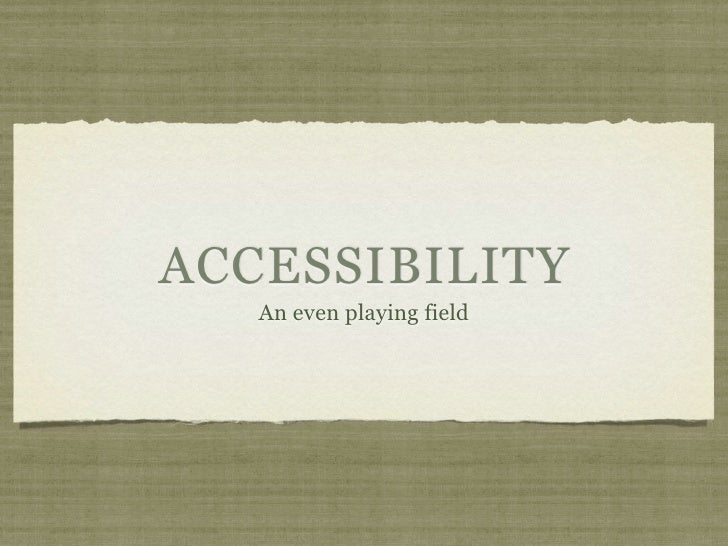 ACCESSIBILITY   An even playing field