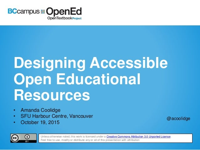 Designing Accessible Open Educational Resources • Amanda Coolidge • SFU Harbour Centre, Vancouver • October 19, 2015 @acoo...