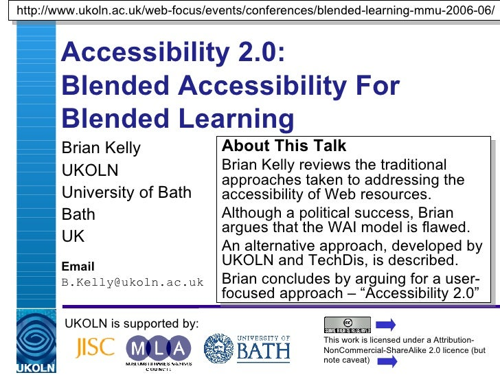 Accessibility 2.0:  Blended Accessibility For Blended Learning Brian Kelly UKOLN University of Bath Bath UK Email [email_a...