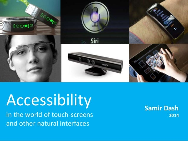 Accessibility  in the world of touch-screens  and other natural interfaces  Samir Dash  2014