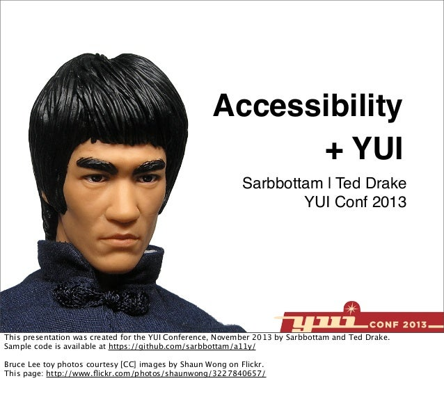 Accessibility + YUI Sarbbottam | Ted Drake YUI Conf 2013  This presentation was created for the YUI Conference, November 2...