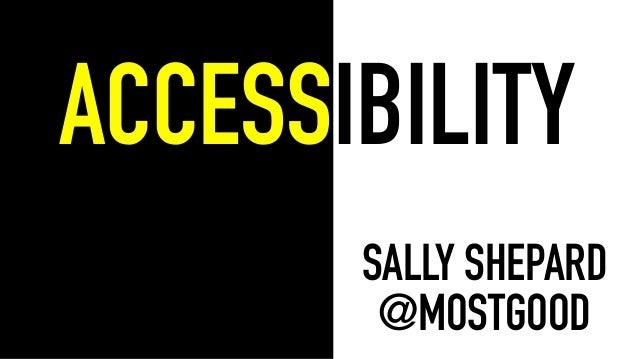 ACCESSIBILITY SALLY SHEPARD @MOSTGOOD