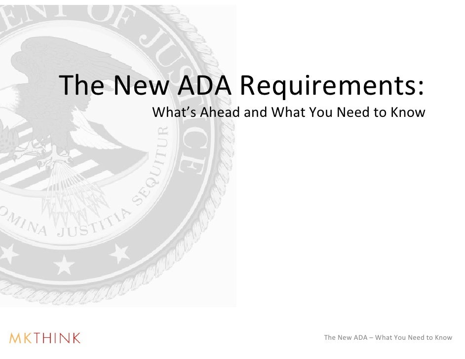 The New ADA Requirements:       What's Ahead and What You Need to Know                                  The New ADA – What...