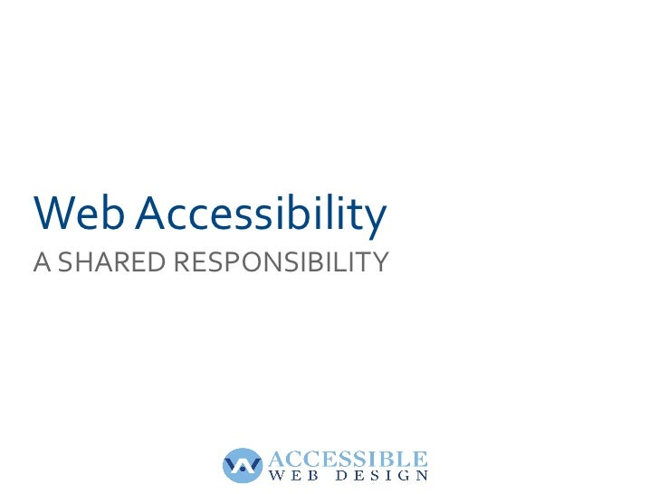 Web Accessibility A SHARED RESPONSIBILITY