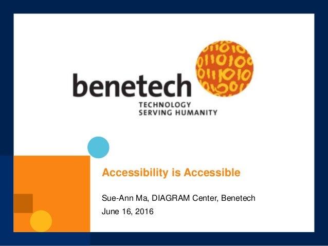 Accessibility is Accessible Sue-Ann Ma, DIAGRAM Center, Benetech June 16, 2016