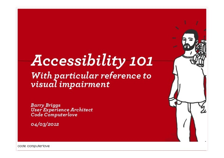 Accessibility 101With particular reference tovisual impairmentBarry BriggsUser Experience ArchitectCode Computerlove04/03/...