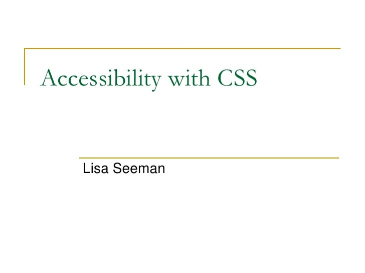 Accessibility with CSS       Lisa Seeman