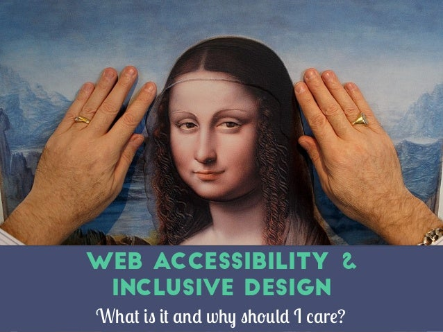 What is it and why should I care? Web Accessibility & Inclusive Design