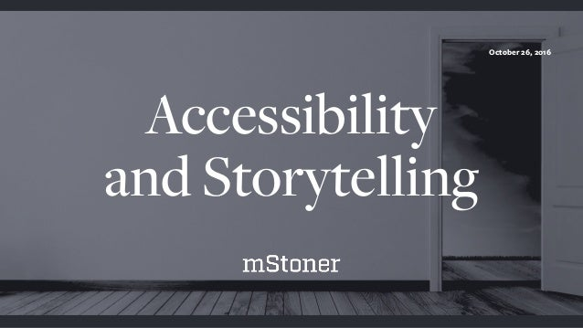 Accessibility and Storytelling October 26, 2016