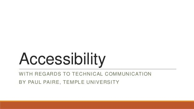 Accessibility WITH REGARDS TO TECHNICAL COMMUNICATION  BY PAUL PAIRE, TEMPLE UNIVERSITY