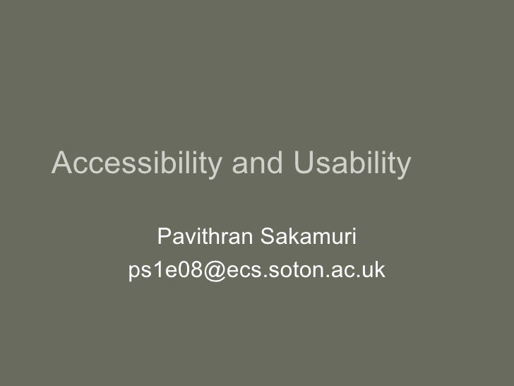 Accessibility and Usability         Pavithran Sakamuri      ps1e08@ecs.soton.ac.uk