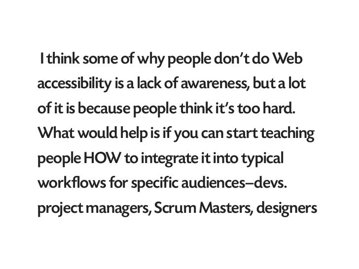 I think some of why people don't do Webaccessibility is a lack of awareness, but a lotof it is because people think it's t...