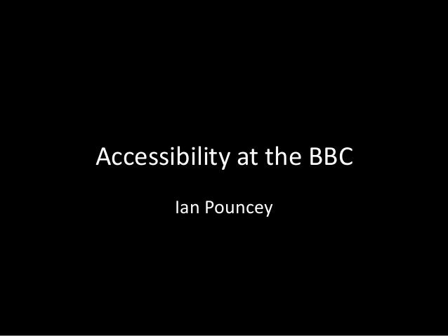 Accessibility at the BBC Ian Pouncey