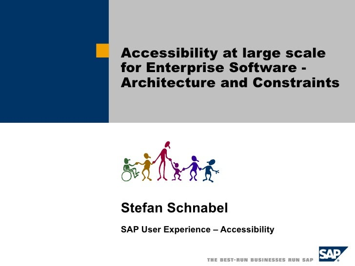 Stefan Schnabel SAP User Experience – Accessibility Accessibility at large scale for Enterprise Software - Architecture an...