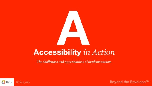 Beyond the Envelope™@Paul_Airy The challenges and opportunities of implementation. Accessibility in Action A