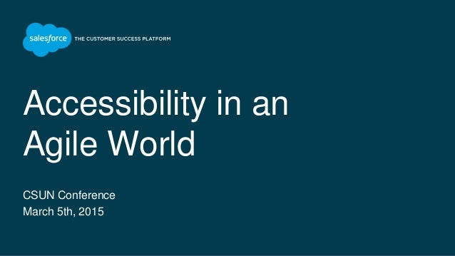 Accessibility in an Agile World CSUN Conference March 5th, 2015