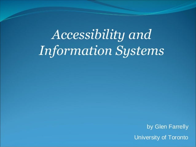 Accessibility and Information Systems by Glen Farrelly University of Toronto