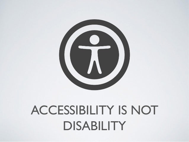 ACCESSIBILITY IS NOT DISABILITY