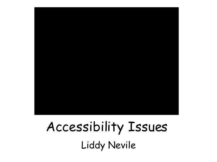 Accessibility Issues Liddy Nevile