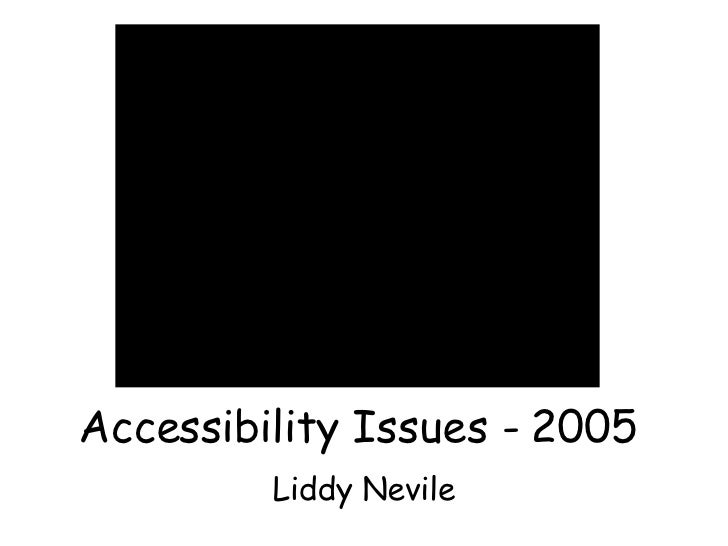 Accessibility Issues - 2005 Liddy Nevile