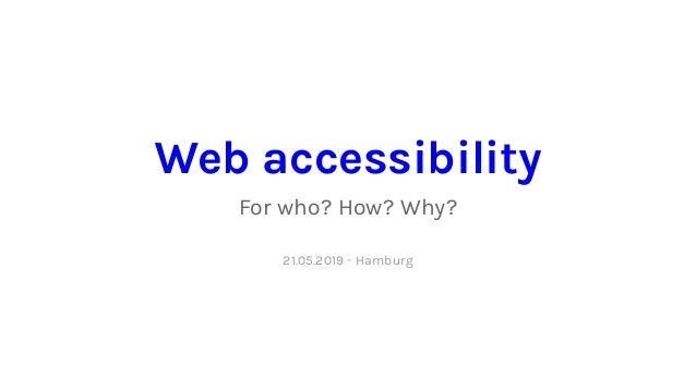 Web accessibility For who? How? Why? 21.05.2019 • Hamburg
