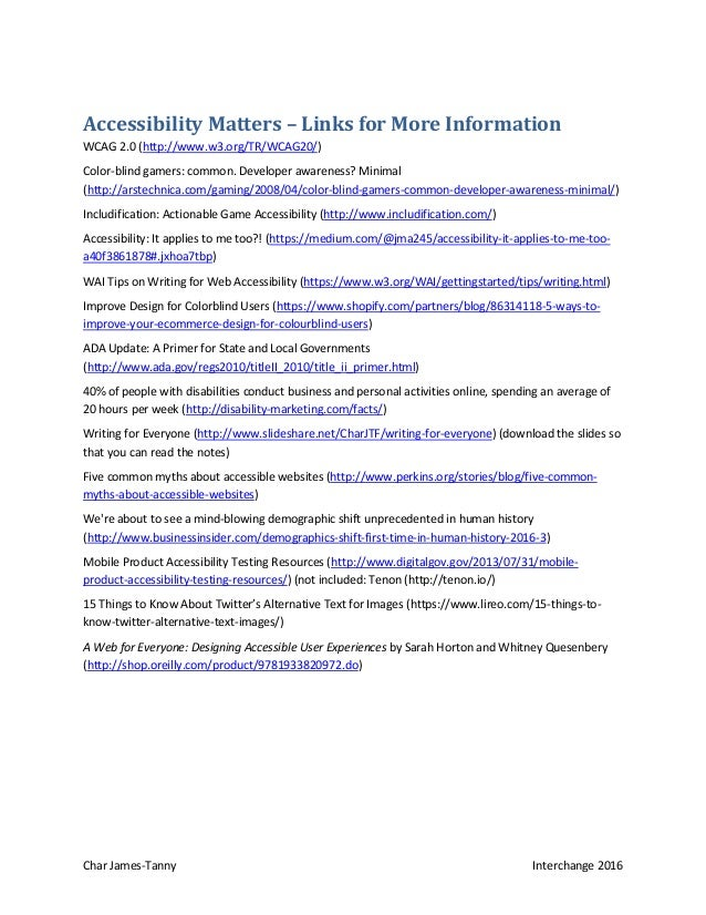 Char James-Tanny Interchange 2016 Accessibility Matters – Links for More Information WCAG 2.0 (http://www.w3.org/TR/WCAG20...